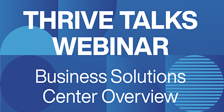 Thrive Talks Webinar: Business Solutions Center Overview tickets