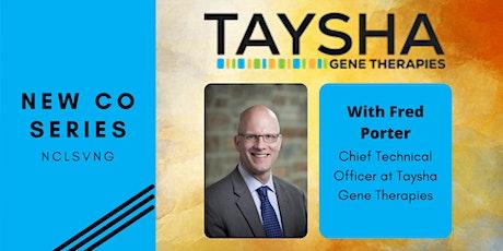 """NewCo"" Series - Taysha Gene Therapies tickets"