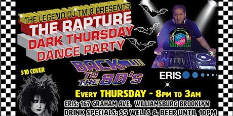 DJ TM.8's The Rapture Thursday Dark 80s Dance Party @ Eris Evolution! tickets