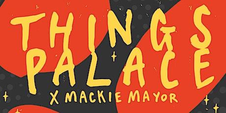 Things Palace x Mackie Mayor tickets