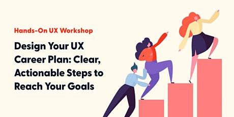 Design Your UX Career Plan: Clear, Actionable Steps to Reach Your Goals tickets