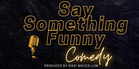 Say Something Funny COMEDY SHOW tickets
