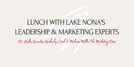Nona Next Level Lunch with Lake Nona's Leadership & Marketing Experts tickets