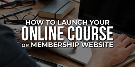 How To Launch Your  Course or Online Membership Site tickets