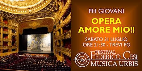OPERA AMORE MIO!! Il melodramma italiano conquista il mondo biglietti
