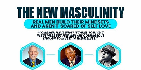 The New Masculinity: Real Men Build Mindsets & aren't Scared of SELF LOVE! tickets