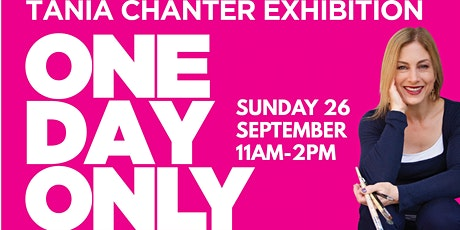 Tania Chanter Exhibition ONE DAY ONLY tickets