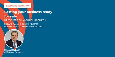 Getting your business ready for sale presented by Michael McGrath tickets