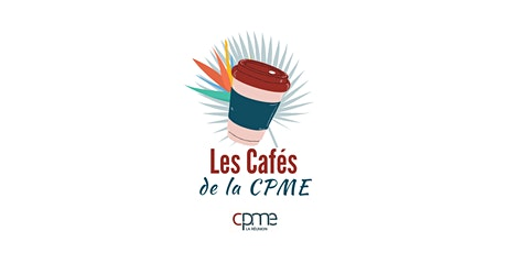 Cafés de la CPME tickets