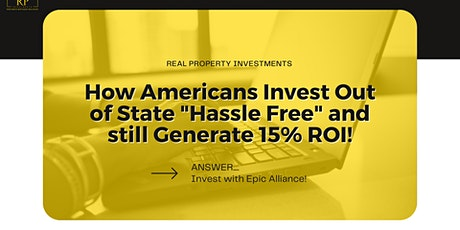"""How Americans Invest Out of State """"Hassle Free"""" and still Generate 15% ROI! tickets"""