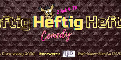 HEFTIG Stand Up Comedy Open Mic - Live Comedyshow in Neukölln Tickets
