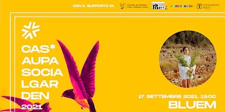 BLUEM | La Stagione di Cas'Aupa - Social Garden biglietti