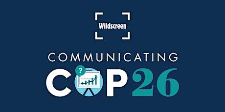 Wildscreen: Communicating COP26 tickets