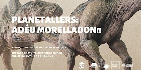 """Planetaller Infantil Planetari """"Adeu Morelladon!"""" entradas"""