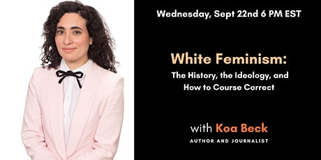 White Feminism: The History, the Ideology, and How to Course Correct tickets