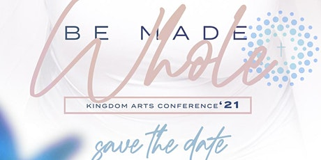 Be Made Whole Kingdom  Arts Conference-2021 tickets