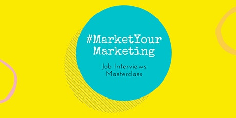 #MarketYourMarketing: Job Interviews Masterclass tickets