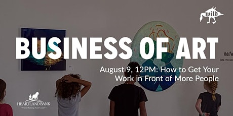 Business of Art: How to Get Your Work in Front of More People tickets