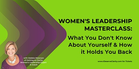 Women's Leadership Masterclass: What You Don't Know & How It Holds You Back tickets
