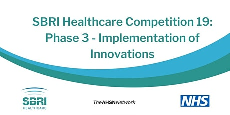 SBRI Healthcare Competition 19: Phase 3 - Implementation of Innovations tickets