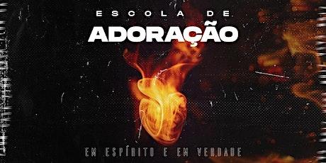 ESCOLA DE ADORAÇÃO - 06 E 07/08 tickets