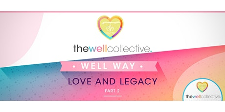 Journey into the WELL Way - Part 2: Love and Legacy tickets