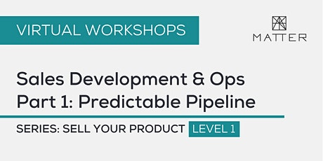 MATTER Workshop: Sales Development & Ops Part 1: Predictable Pipeline tickets