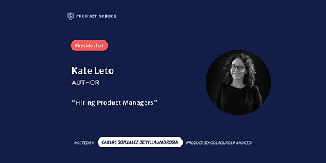 Fireside Chat with Hiring Product Managers Author, Kate Leto tickets