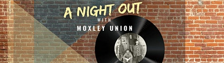 A Night Out...with Moxley Union tickets