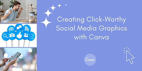 Creating Click-Worthy Social Media Graphics with Canva - Part 1 tickets