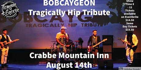Bobcaygeon - Tragically Hip Tribute tickets