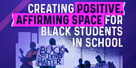 Creating Positive, Affirming Space for Black Students tickets