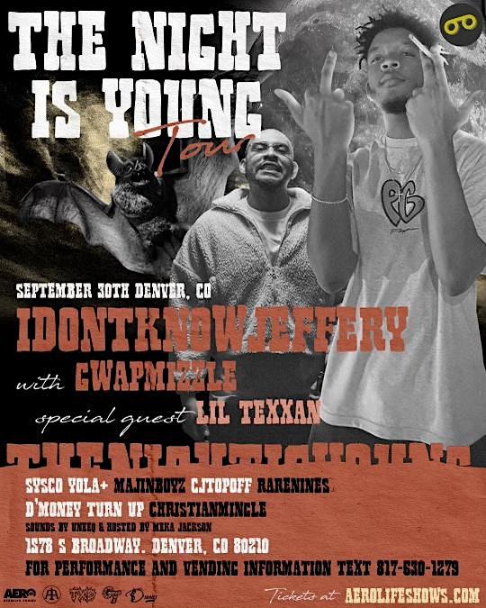 THE NIGHT IS YOUNG TOUR | IDONTKNOWJEFFERY | GWAPMIZZLE | LIL TEXXAN
