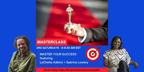 MASTER YOUR SUCCESS Masterclass Series w/ Sabrina Lowery & LaChelle Adkins billets