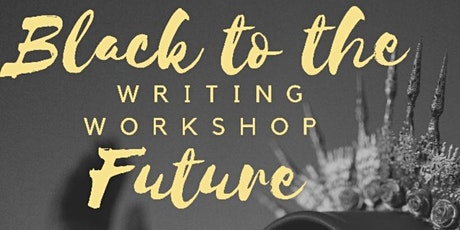 Black to the Future Writing Workshop:  Time travel and Explore Afrofuturism tickets