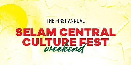 The First Annual SELAM CENTRAL Culture Fest Weekend tickets