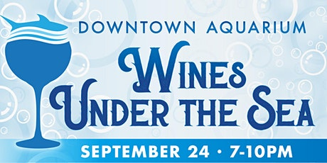 Downtown Aquarium Houston  -  Wines Under the Sea Sip & Stroll tickets