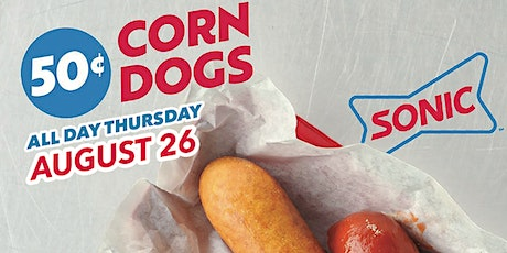 Unlimited 50¢ Corn Dogs All Day on Thursday, August 26th at SONIC! tickets