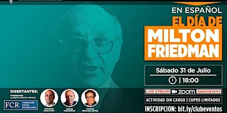 Homenaje a Milton Friedman . Sábado 31 de Julio,18 horas. entradas