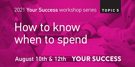 Your Success Business Workshop:  How to know when to spend. tickets