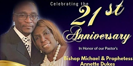 21st Pastoral Anniversary  of Bishop Michael & Prophetess Annette Dukes tickets