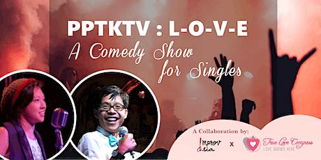 PPTKTV:L-O-V-E   A Comedy Show for All Singles tickets