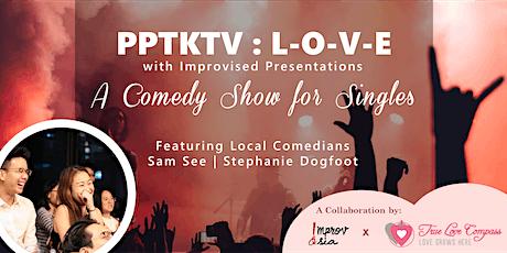 PPTKTV : L-O-V-E | A Comedy Show for All Singles tickets