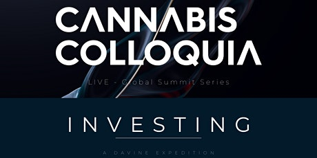 CANNABIS COLLOQUIA - Investing - LIVE Global Summit [ IN PERSON & ONLINE] tickets