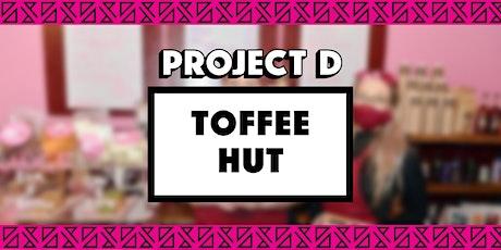 Toffee Hut x Project D tickets