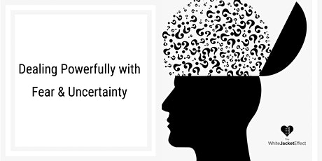 Dealing with Fear & Uncertainty tickets