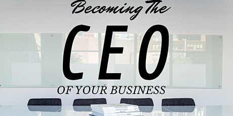 Becoming The CEO Of Your Business Bootcamp tickets