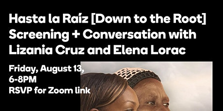Hasta la Raíz  Screening + Conversation with Lizania Cruz  and Elena Lorac boletos