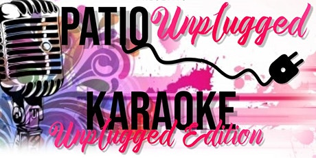 "Patio Unplugged ""Karaoke Unplugged Edition"" tickets"