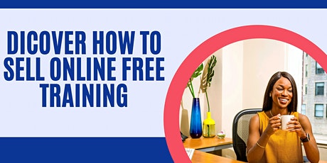 DICOVER HOW TO SELL ONLINE FREE TRAINING tickets
